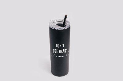 Don't Lose Heart Tumbler